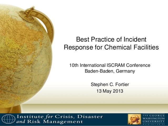 Best Practice of Incident Response for Chemical Facilities 10th International ISCRAM Conference Baden-Baden, Germany Steph...