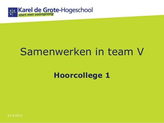 Samenwerken in team V Hoorcollege 1 22-9-2013