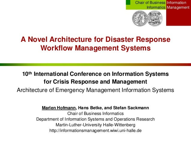 InformationManagementChair of BusinessInformaticsA Novel Architecture for Disaster ResponseWorkflow Management Systems10th...