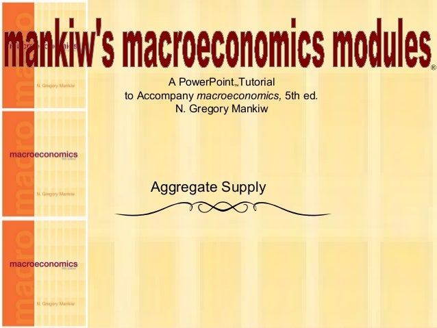 Chapter Thirteen 1 A PowerPoint™Tutorial to Accompany macroeconomics, 5th ed. N. Gregory Mankiw ® Aggregate Supply