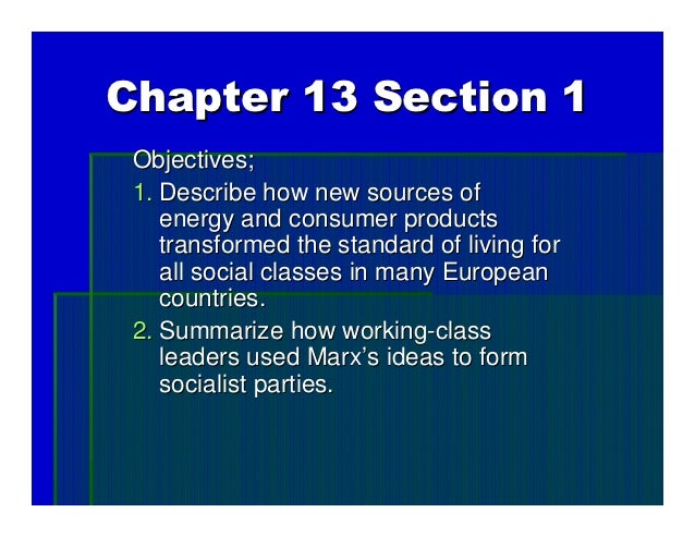 Chapter 13 Section 1 Objectives; 1. Describe how new sources of    energy and consumer products    transformed the standar...