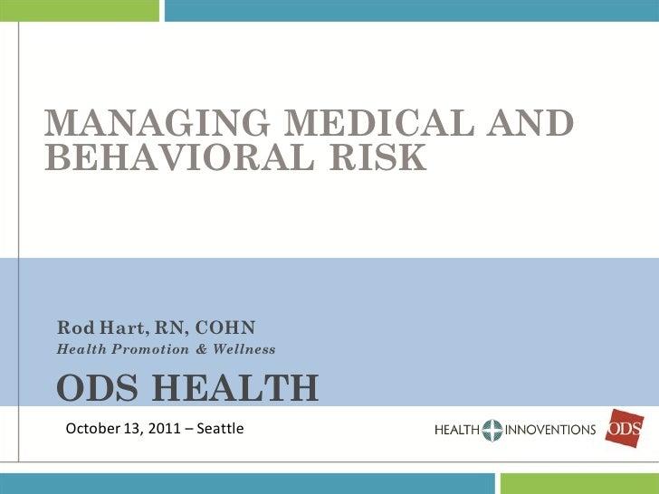 MANAGING MEDICAL ANDBEHAVIORAL RISKRod Hart, RN, COHNHealth Promotion & WellnessODS HEALTH October 13, 2011 – Seattle
