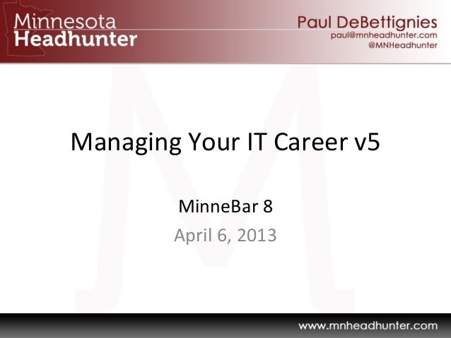 Managing Your IT Career v5MinneBar 8 April 6, 2013