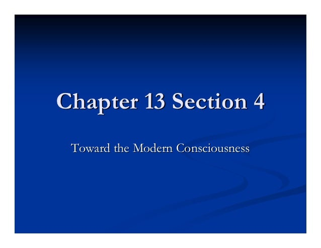 Chapter 13 Section 4 Toward the Modern Consciousness