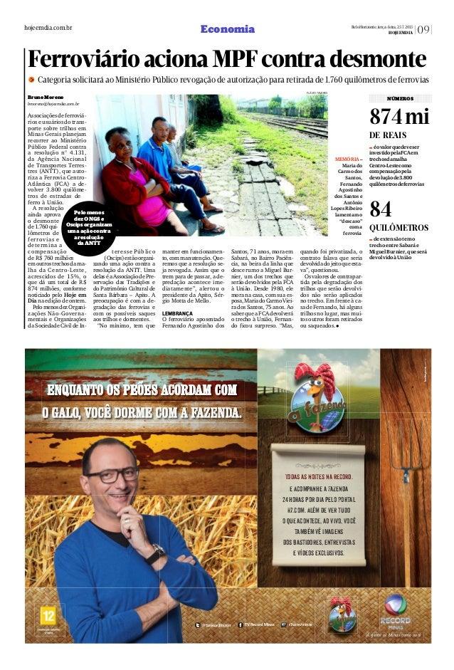 874mi QUILÔMETROS BrunoMoreno bmoreno@hojeemdia.com.br Associações de ferroviá- rios e usuários do trans- porte sobre tril...