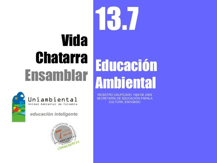 13.7      Vida  Chatarra           EducaciónEnsamblar           Ambiental          REGISTRO CALIFICADO 1568 DE 2009       ...