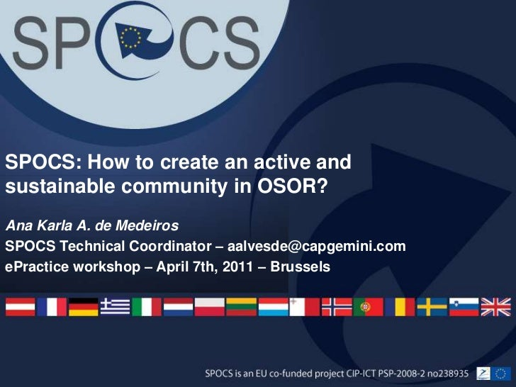 SPOCS: How to create an active andsustainable community in OSOR?Ana Karla A. de MedeirosSPOCS Technical Coordinator – aalv...