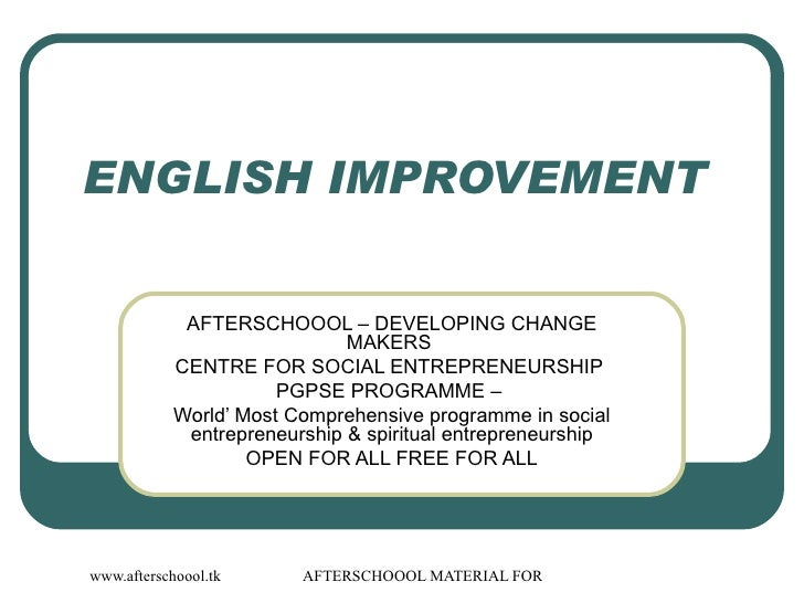 ENGLISH IMPROVEMENT  AFTERSCHOOOL – DEVELOPING CHANGE MAKERS  CENTRE FOR SOCIAL ENTREPRENEURSHIP  PGPSE PROGRAMME –  World...