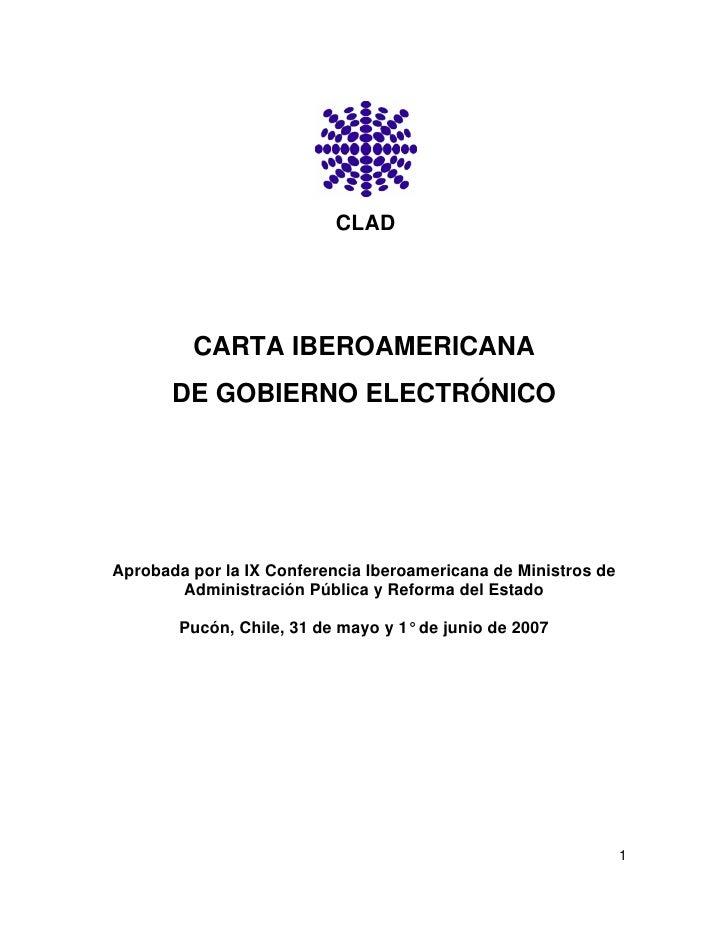CLAD              CARTA IBEROAMERICANA        DE GOBIERNO ELECTRÓNICO     Aprobada por la IX Conferencia Iberoamericana de...