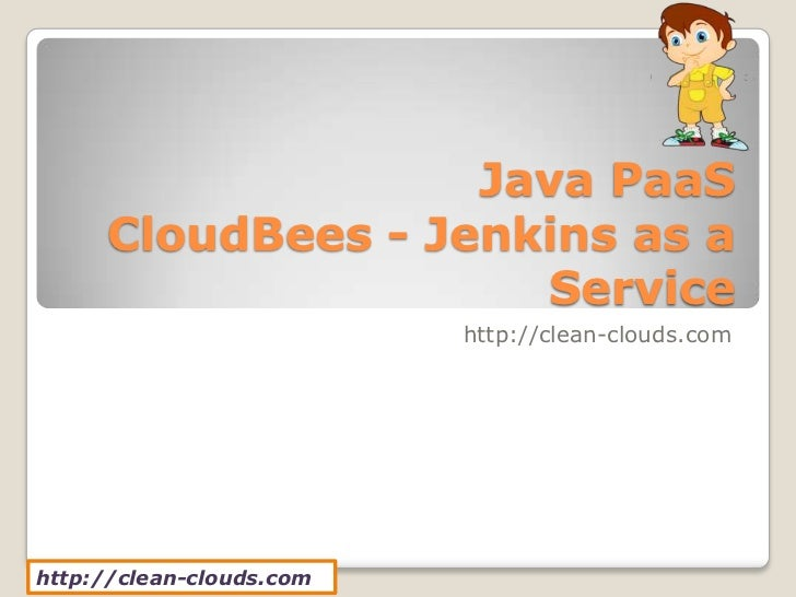 Java PaaS     CloudBees - Jenkins as a                     Service                          http://clean-clouds.comhttp://...