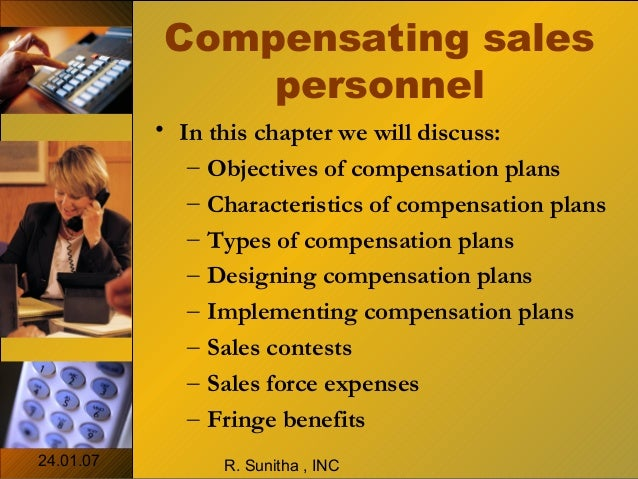 24.01.07 R. Sunitha , INCCompensating salespersonnel• In this chapter we will discuss:– Objectives of compensation plans– ...