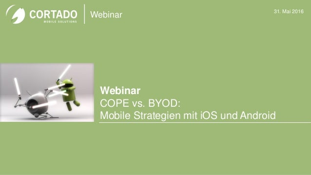 Webinar Webinar COPE vs. BYOD: Mobile Strategien mit iOS und Android 31. Mai 2016 Bild