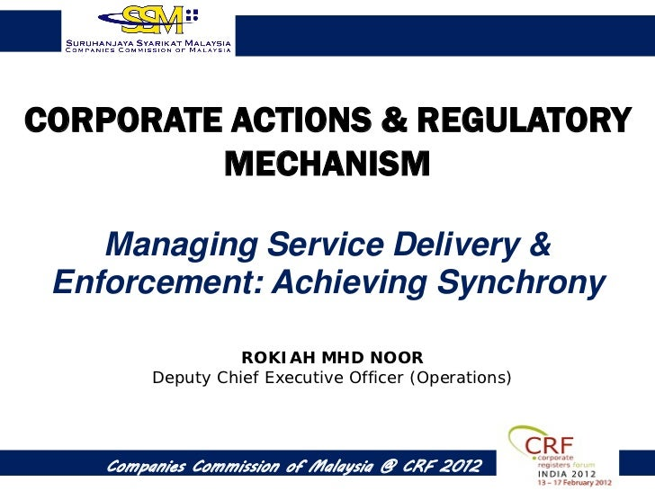 CORPORATE ACTIONS & REGULATORY         MECHANISM    Managing Service Delivery & Enforcement: Achieving Synchrony          ...