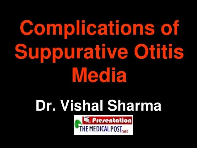Complications of Suppurative Otitis Media Dr. Vishal Sharma