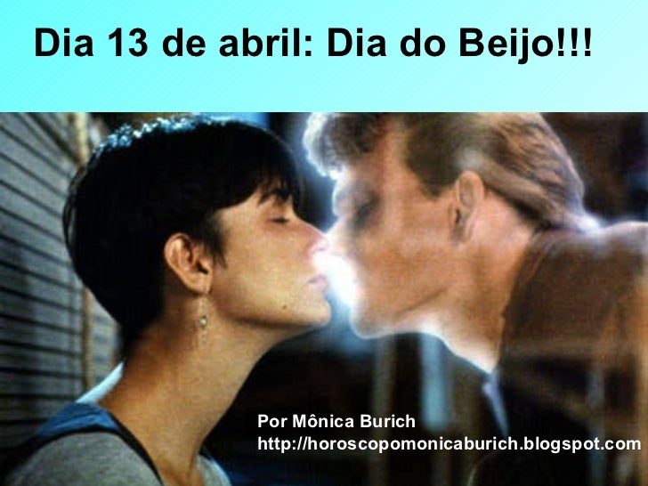 Dia 13 de abril: Dia do Beijo!!!   Por Mônica Burich http://horoscopomonicaburich.blogspot.com