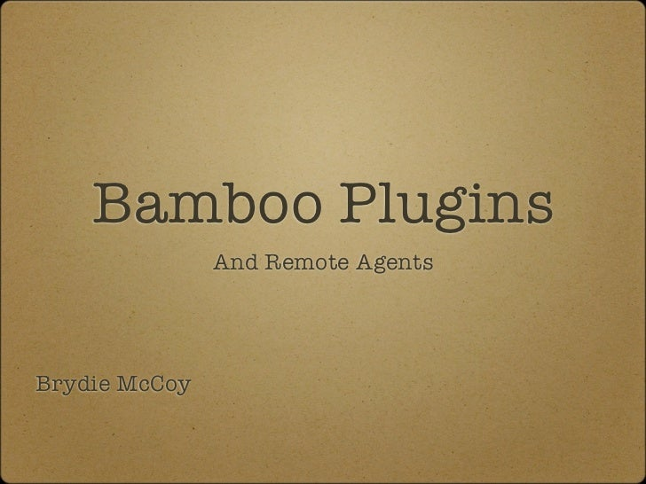 Bamboo Plugins               And Remote AgentsBrydie McCoy