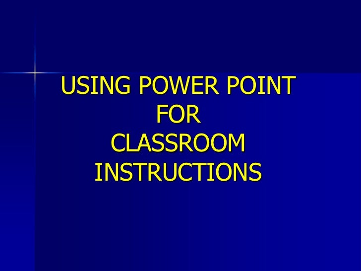 USING POWER POINT FORCLASSROOMINSTRUCTIONS<br />
