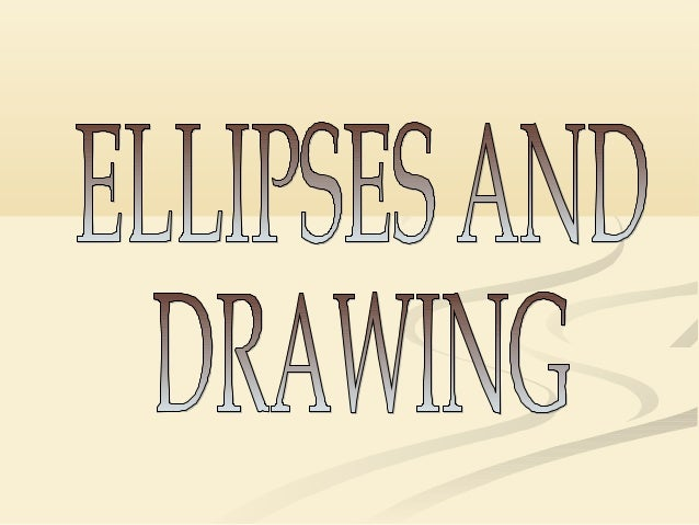 Ellipses are useful in drawing because they are perspective views of circles.However, the perspective projections may be d...
