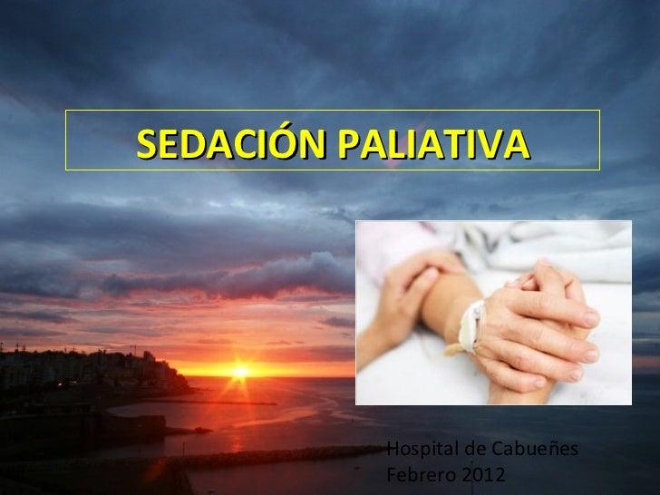 SEDACIÓN PALIATIVA           Hospital de Cabueñes           Febrero 2012