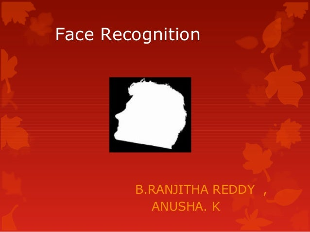 Face Recognition        B.RANJITHA REDDY ,           ANUSHA. K