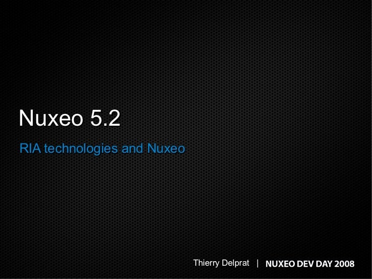 Nuxeo 5.2 RIA technologies and Nuxeo                                  Thierry Delprat |