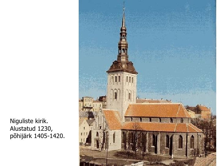 Niguliste kirik. Alustatud 1230, põhijärk 1405-1420.