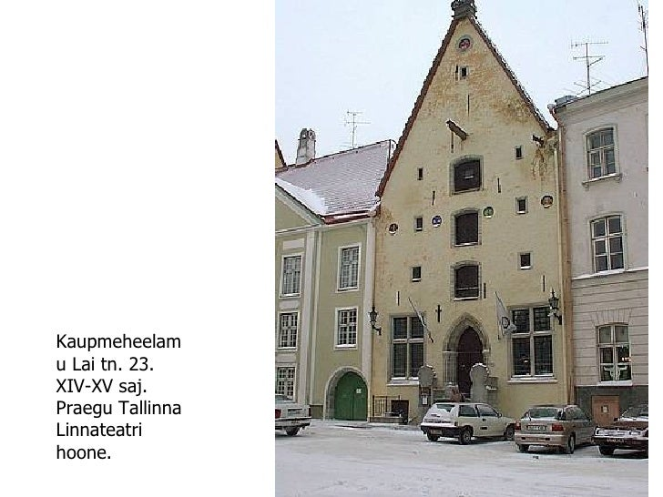 Kaupmeheelamu Lai tn. 23. XIV-XV saj. Praegu Tallinna Linnateatri hoone.