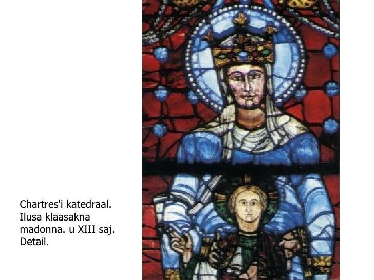 Chartres'i katedraal. Ilusa klaasakna madonna. u XIII saj. Detail.
