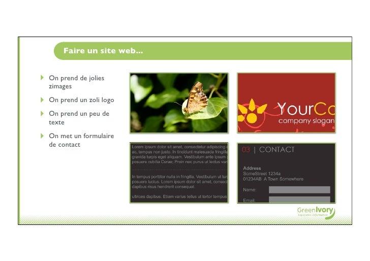 Faire un site web...   ‣   On prend de jolies     zimages ‣   On prend un zoli logo ‣   On prend un peu de     texte ‣   O...