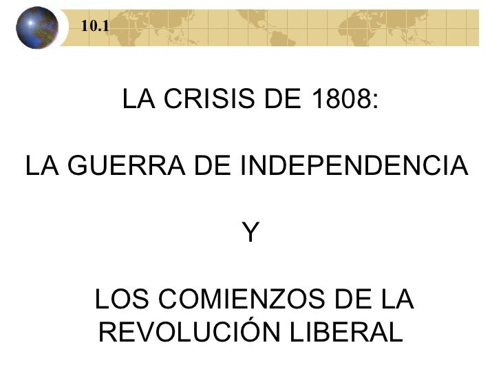 LA CRISIS DE 1808: LA GUERRA DE INDEPENDENCIA  Y LOS COMIENZOS DE LA REVOLUCIÓN LIBERAL 10.1
