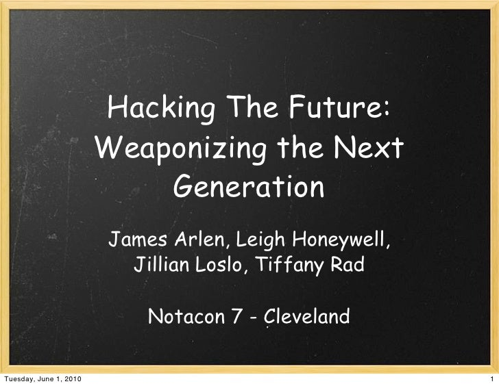 Notacon 7 - Hacking The Future Weaponizing The Next Generation