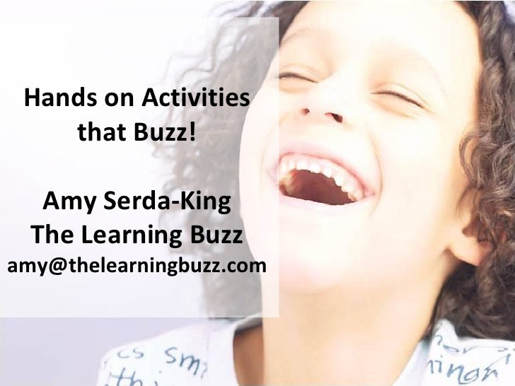 Hands on Activities    that Buzz!   Amy Serda-King  The Learning Buzzamy@thelearningbuzz.com