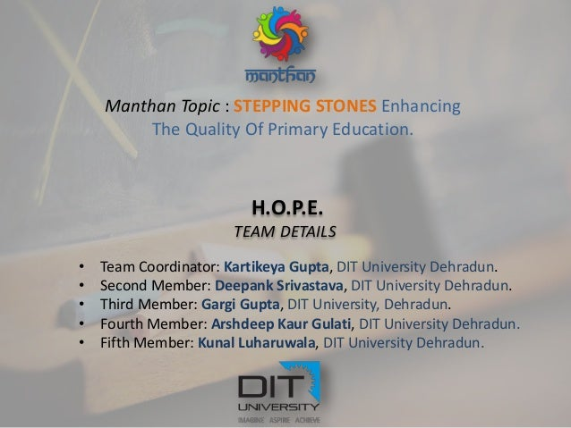 Manthan Topic : STEPPING STONES Enhancing The Quality Of Primary Education. H.O.P.E. TEAM DETAILS • Team Coordinator: Kart...