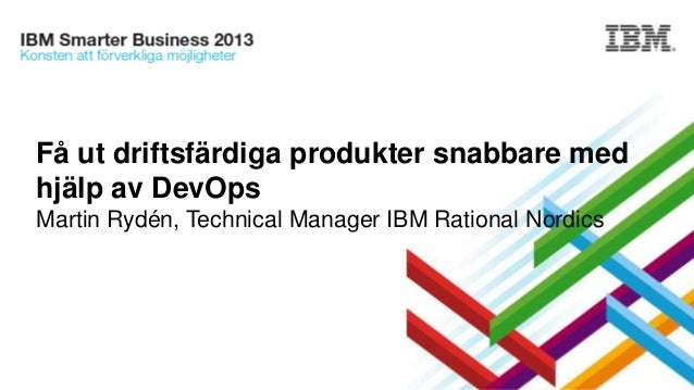Få ut driftsfärdiga produkter snabbare med hjälp av DevOps - IBM Smarter Business 2013