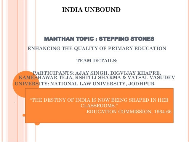 MANTHAN TOPIC : STEPPING STONES ENHANCING THE QUALITY OF PRIMARY EDUCATION TEAM DETAILS: PARTICIPANTS: AJAY SINGH, DIGVIJA...
