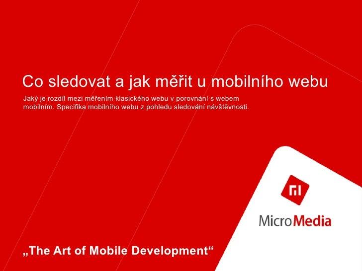 Co sledovat a jak měřit u mobilního webu Jaký je rozdíl mezi měřením klasického webu v porovnání s webem mobilním. Specifi...
