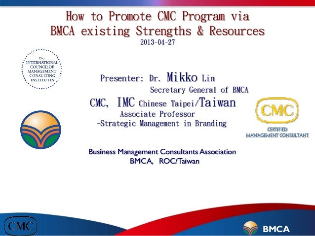 Mikko Lin,Asia Pacific Hub ,ICMCI 1How to Promote CMC Program viaBMCA existing Strengths & Resources2013-04-27Presenter: D...