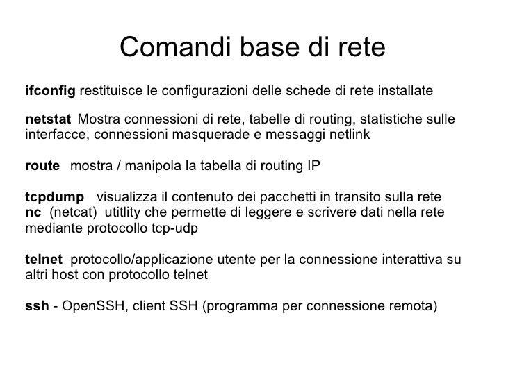 Comandi base di rete ifconfig  restituisce le configurazioni delle schede di rete installate netstat   Mostra connessioni ...