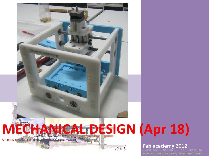MECHANICAL DESIGN (Apr 18)STUDENT: WALTER HECTOR GONZALES ARNAO                                        Fab academy 2012   ...