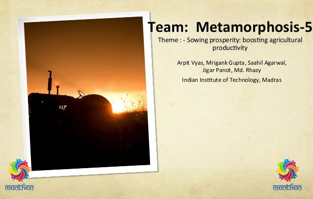 Team:    Metamorphosis-‐5   Theme  :  -‐  Sowing  prosperity:  boos4ng  agricultural   produc4vity ...