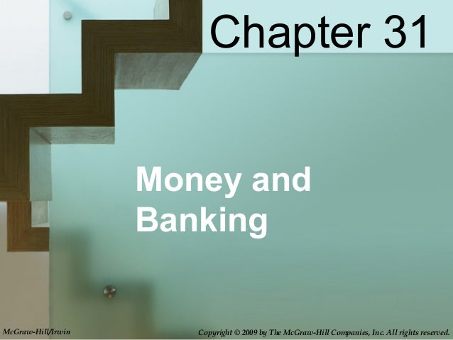 Money andBankingChapter 31McGraw-Hill/Irwin Copyright © 2009 by The McGraw-Hill Companies, Inc. All rights reserved.