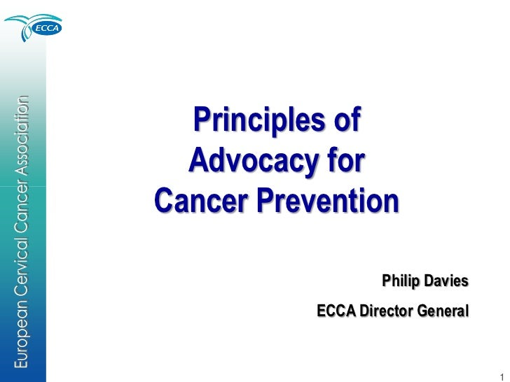 Principles of  Advocacy forCancer Prevention                    Philip Davies           ECCA Director General             ...