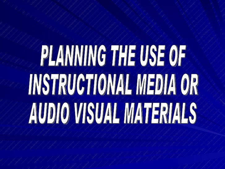 GUIDELINES IN USING INSTRUCTIONAL MEDIA  1. When media or AV's are used   - introducing of a unit   - developing a unit   ...