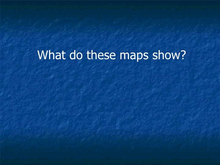What do these maps show?