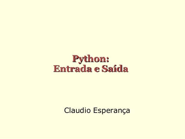 Python: Entrada e Saída  Claudio Esperança