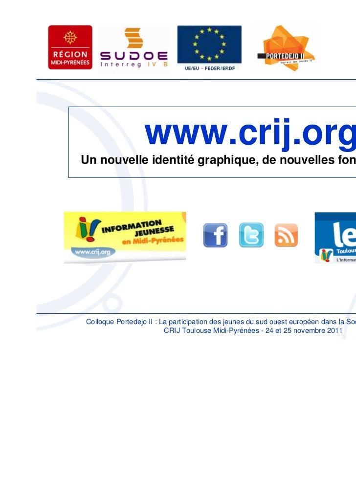 www.crij.orgUn nouvelle identité graphique, de nouvelles fonctionnalitésColloque Portedejo II : La participation des jeune...