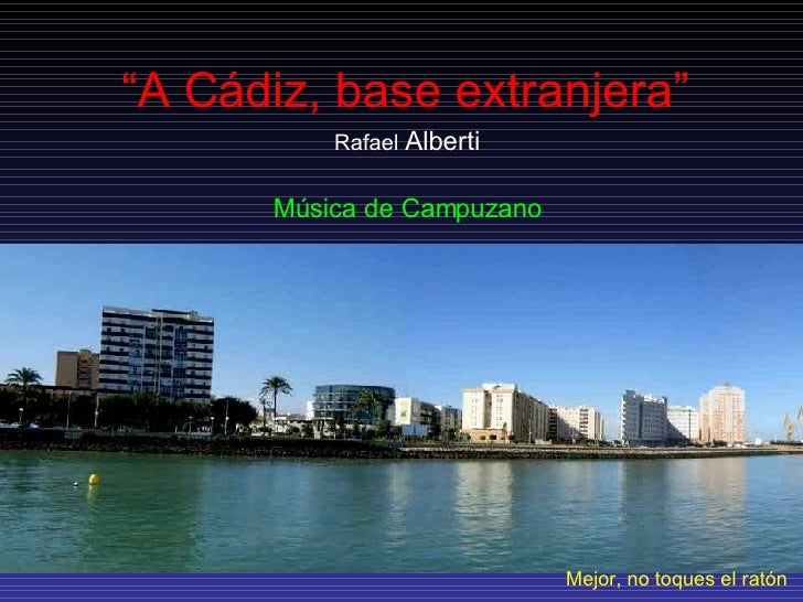 """"""" A Cádiz, base extranjera"""" Rafael  Alberti Música de Campuzano Mejor, no toques el ratón"""