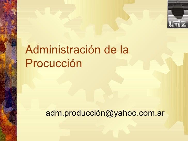 Administración de la Procucción adm.producción@yahoo.com.ar