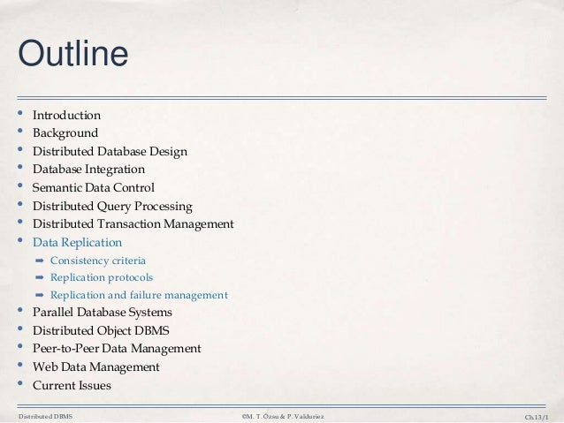 Distributed DBMS ©M. T. Özsu & P. Valduriez Ch.13/1 Outline • Introduction • Background • Distributed Database Design • Da...
