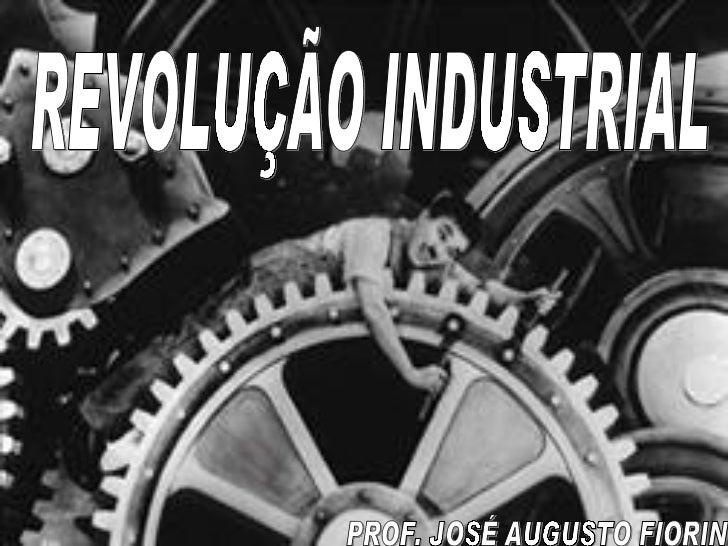 REVOLUÇÃO INDUSTRIAL PROF. JOSÉ AUGUSTO FIORIN